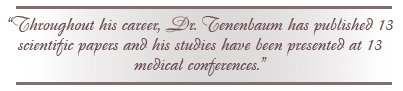 Dr. Tenenbaum has published 13 scientific papers and his studies have been presented at 13 medical conferences